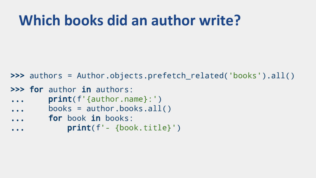 >>> authors = Author.objects.prefetch_related('...