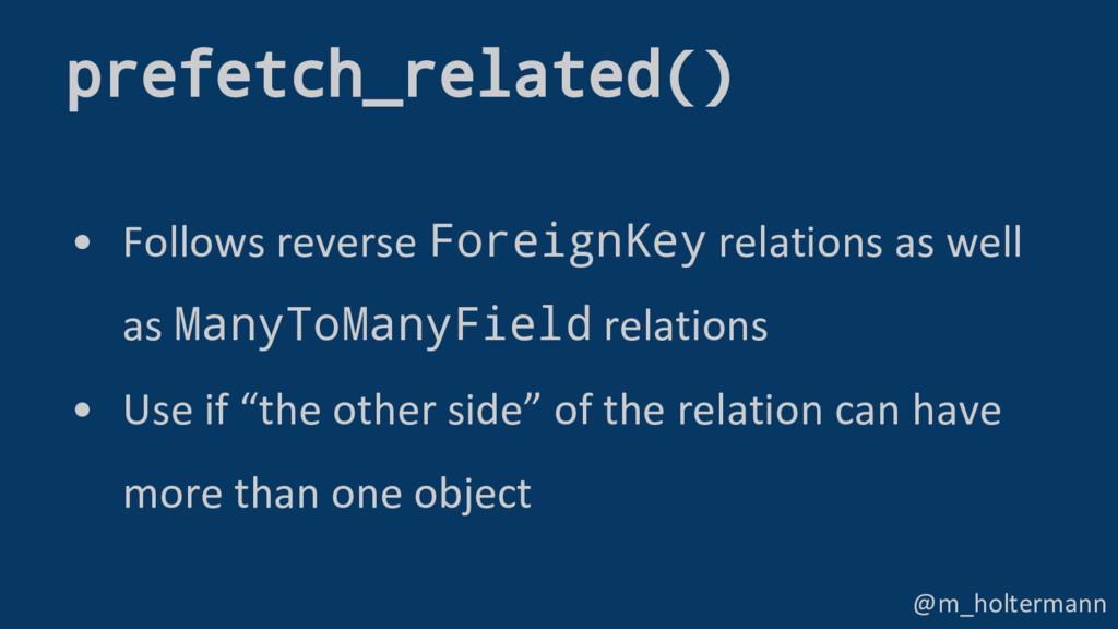 @m_holtermann • Follows reverse ForeignKey rela...