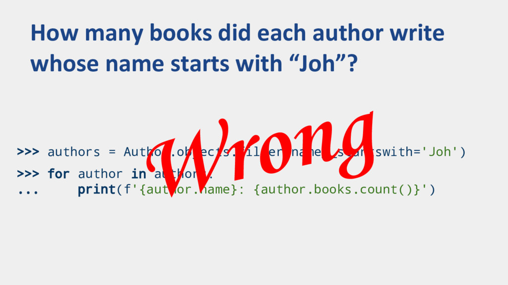 >>> authors = Author.objects.filter(name__start...