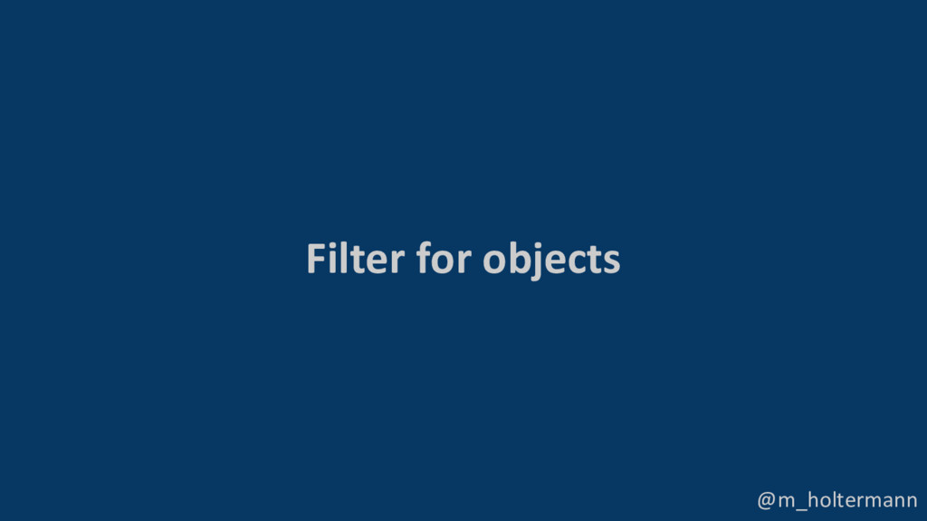 @m_holtermann Filter for objects