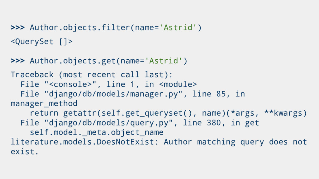 >>> Author.objects.filter(name='Astrid') <Query...