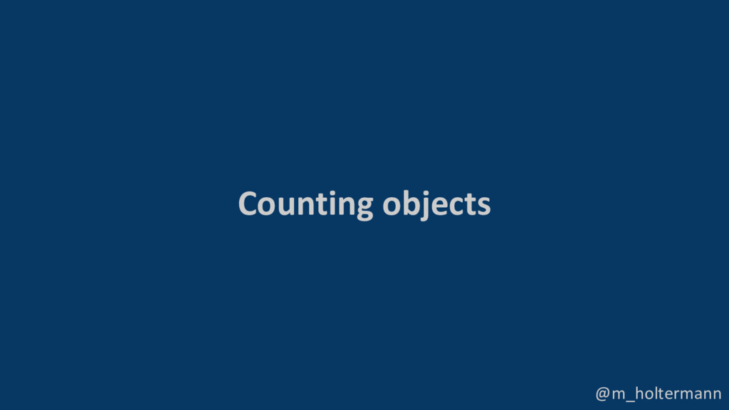 @m_holtermann Counting objects