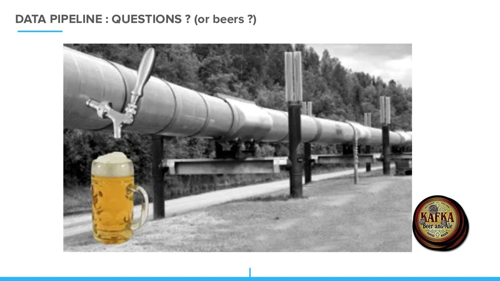 DATA PIPELINE : QUESTIONS ? (or beers ?)