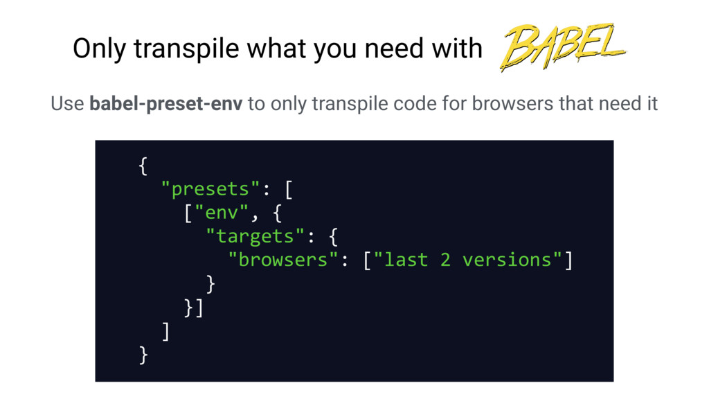 Use babel-preset-env to only transpile code for...