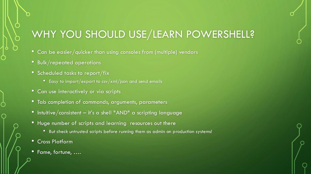 WHY YOU SHOULD USE/LEARN POWERSHELL? • Can be e...