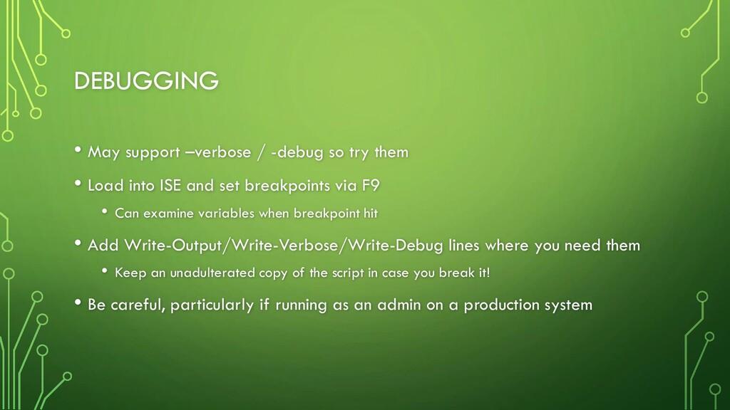 DEBUGGING • May support –verbose / -debug so tr...
