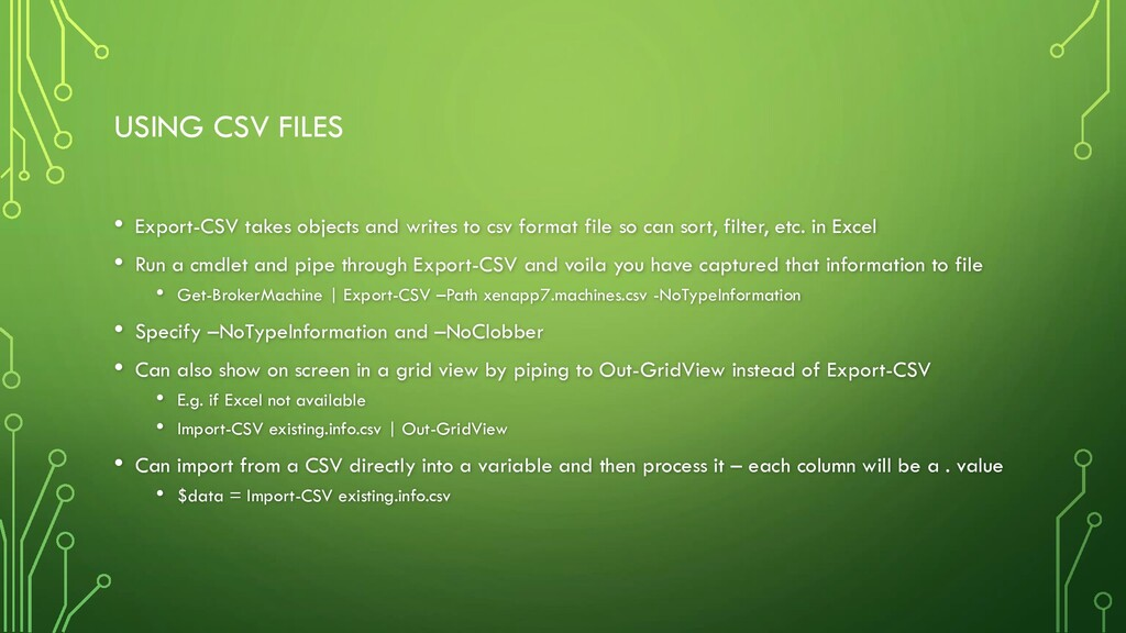 USING CSV FILES • Export-CSV takes objects and ...
