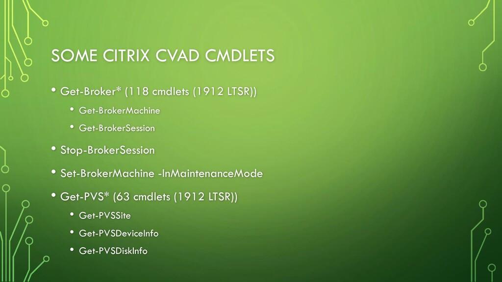 SOME CITRIX CVAD CMDLETS • Get-Broker* (118 cmd...