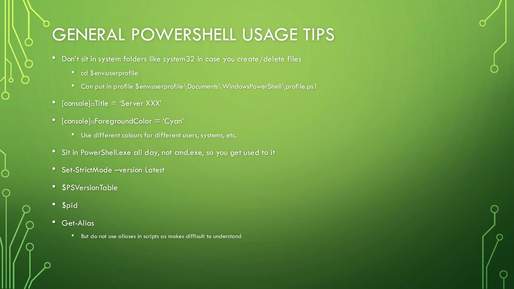 GENERAL POWERSHELL USAGE TIPS • Don't sit in sy...