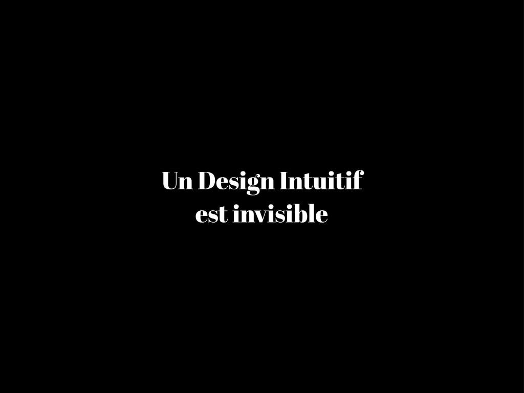 Un Design Intuitif est invisible
