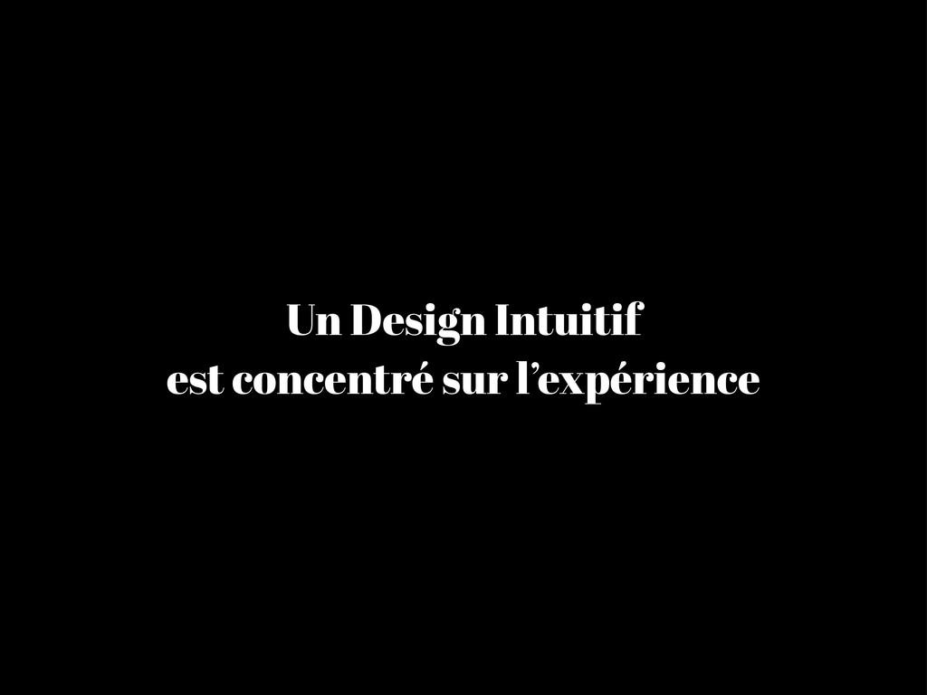 Un Design Intuitif est concentré sur l'expérien...