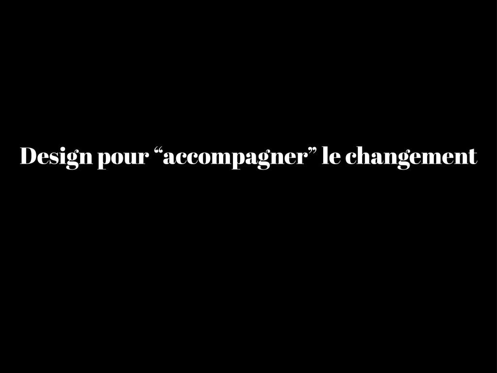 """Design pour """"accompagner"""" le changement"""