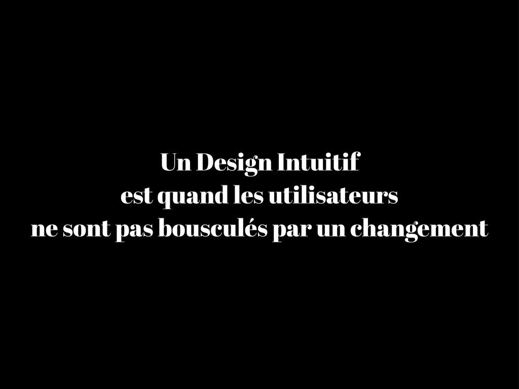 Un Design Intuitif est quand les utilisateurs n...