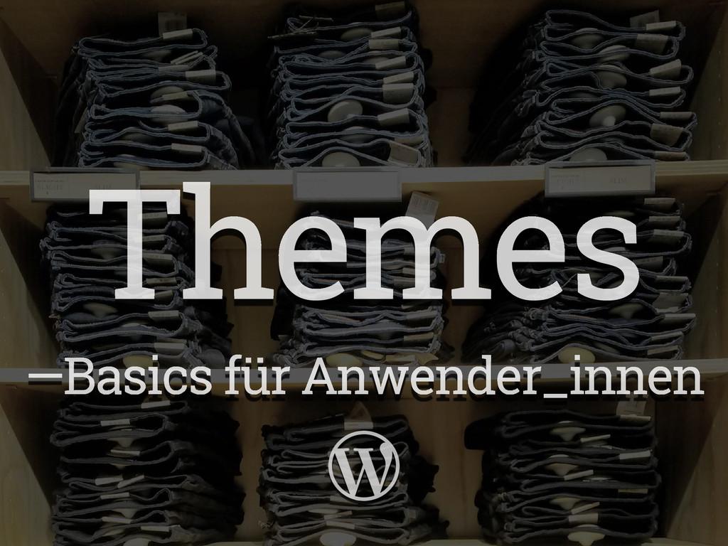 Themes —Basics für Anwender_innen