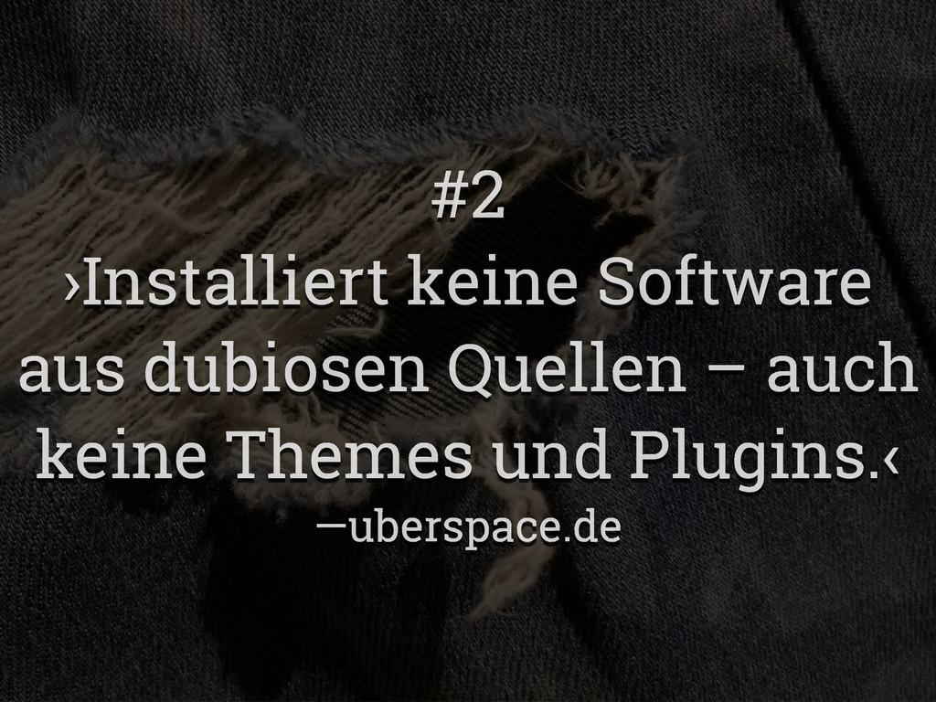 #2 ›Installiert keine Software aus dubiosen Que...