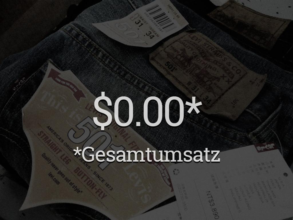 $0.00* *Gesamtumsatz