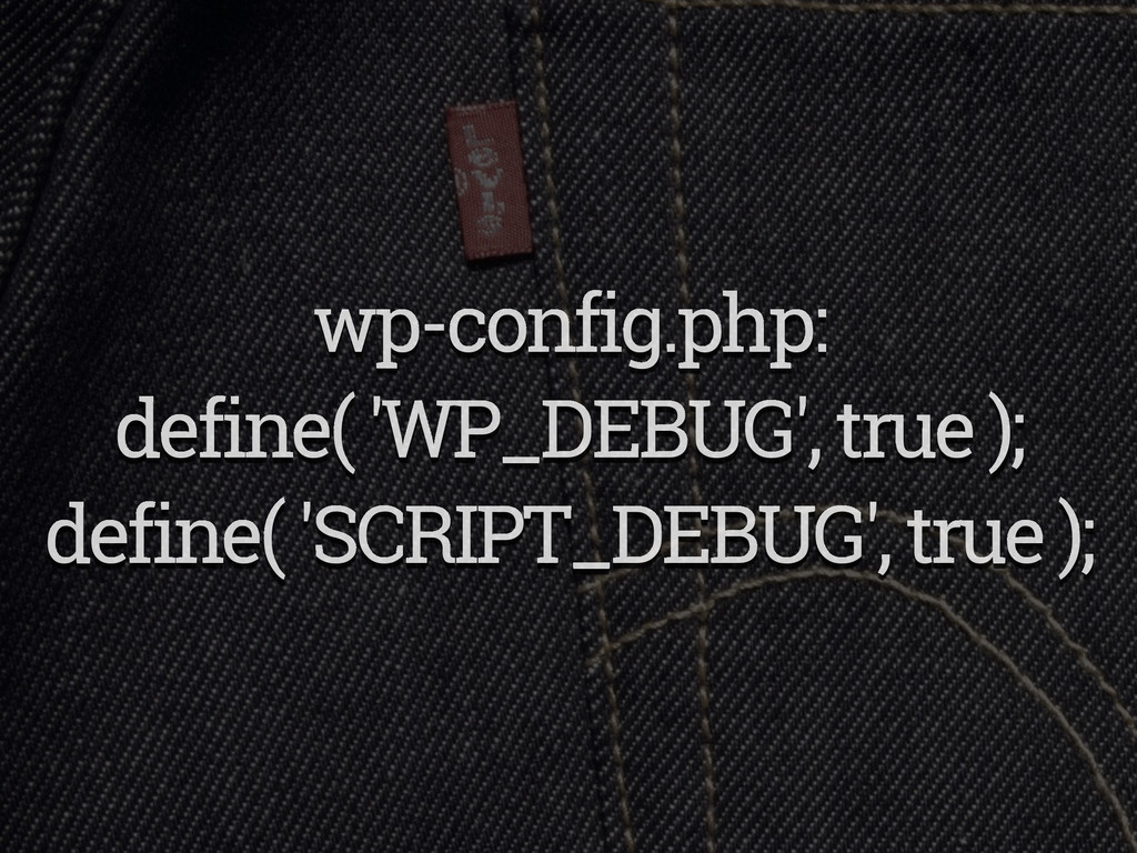 wp-config.php: define( 'WP_DEBUG', true ); defi...