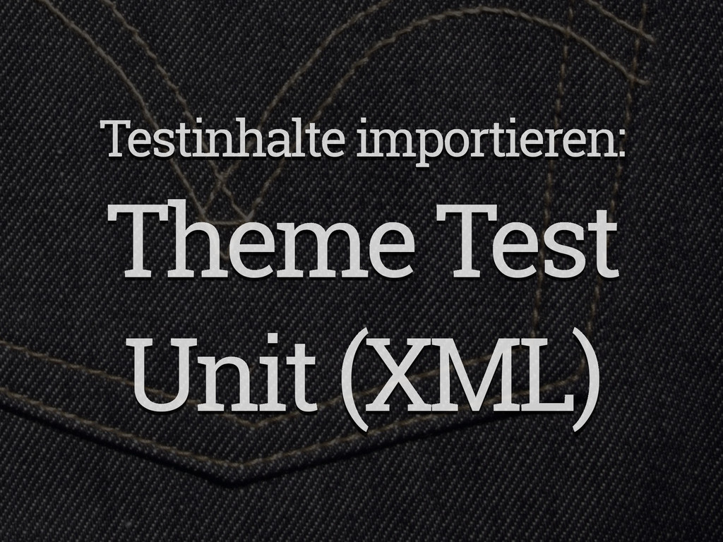 Testinhalte importieren: Theme Test Unit (XML)