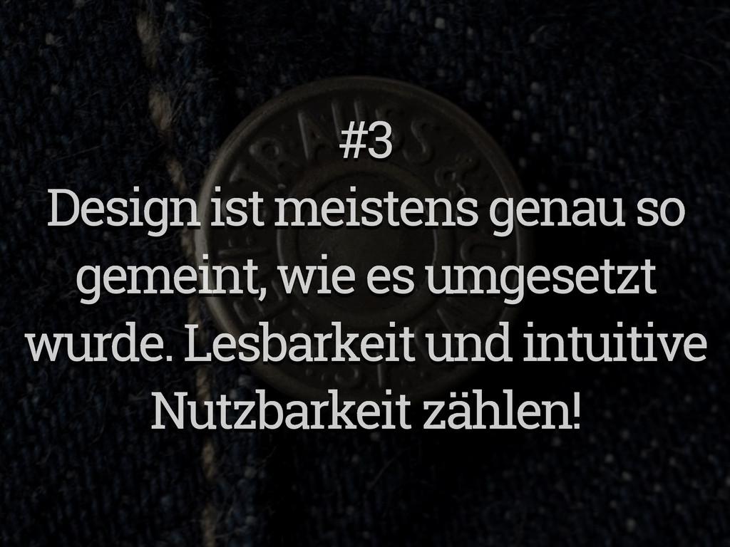 #3 Design ist meistens genau so gemeint, wie es...