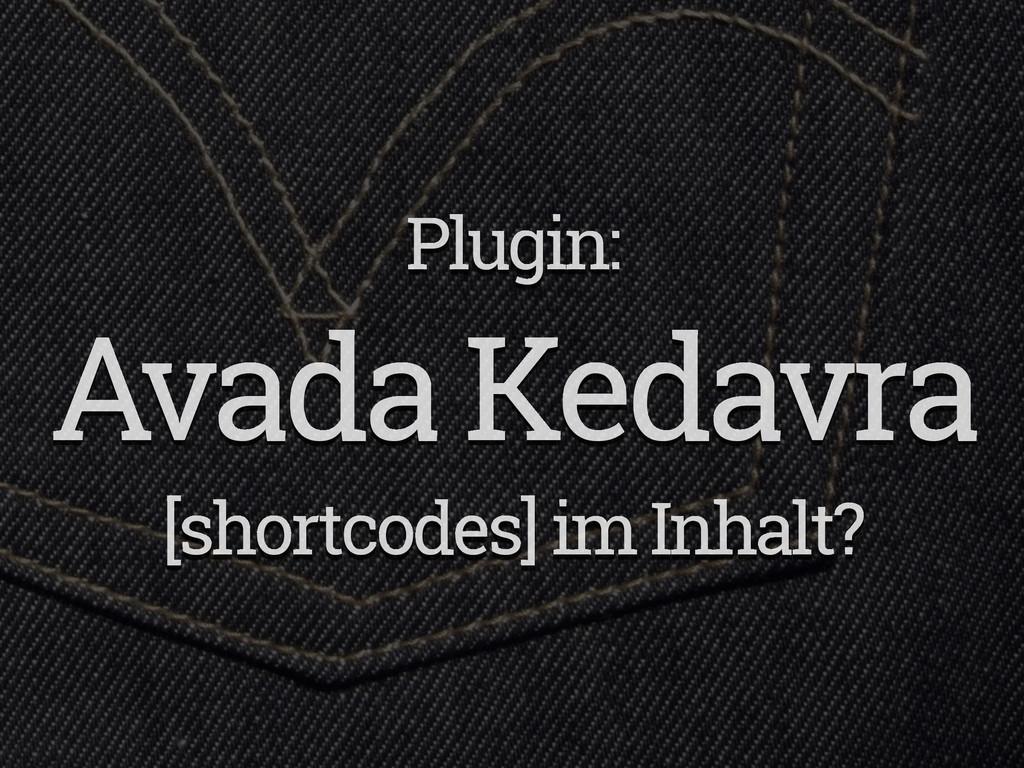 Plugin: Avada Kedavra [shortcodes] im Inhalt?