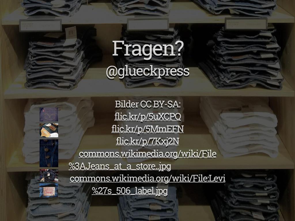 Fragen? @glueckpress Bilder CC BY-SA: flic.kr/p...