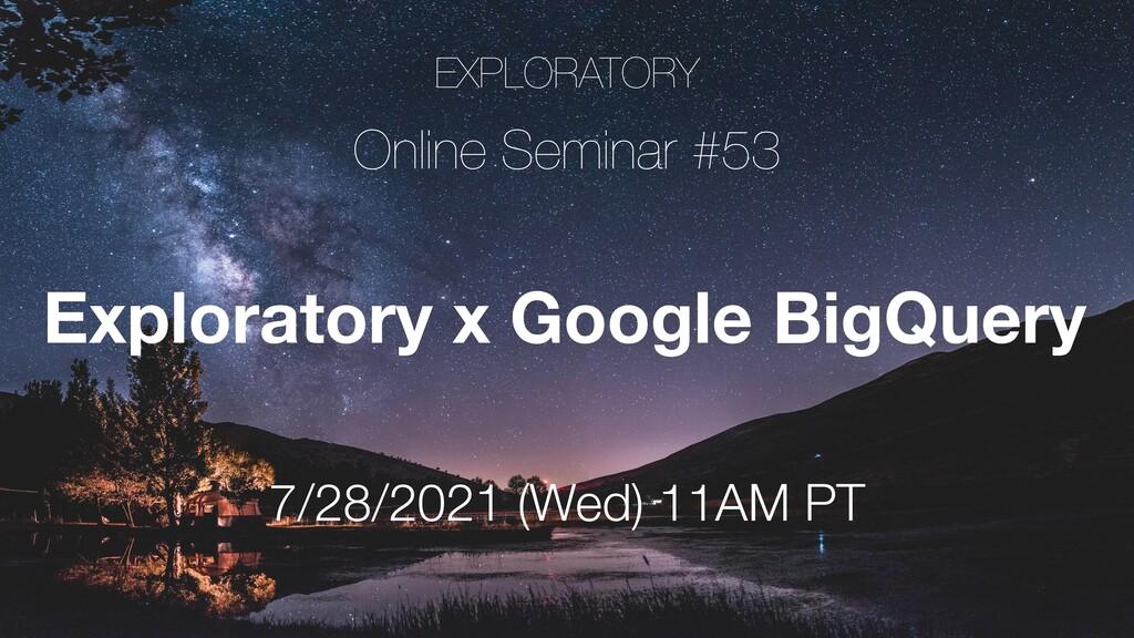 EXPLORATORY Online Seminar #53 7/28/2021 (Wed) ...