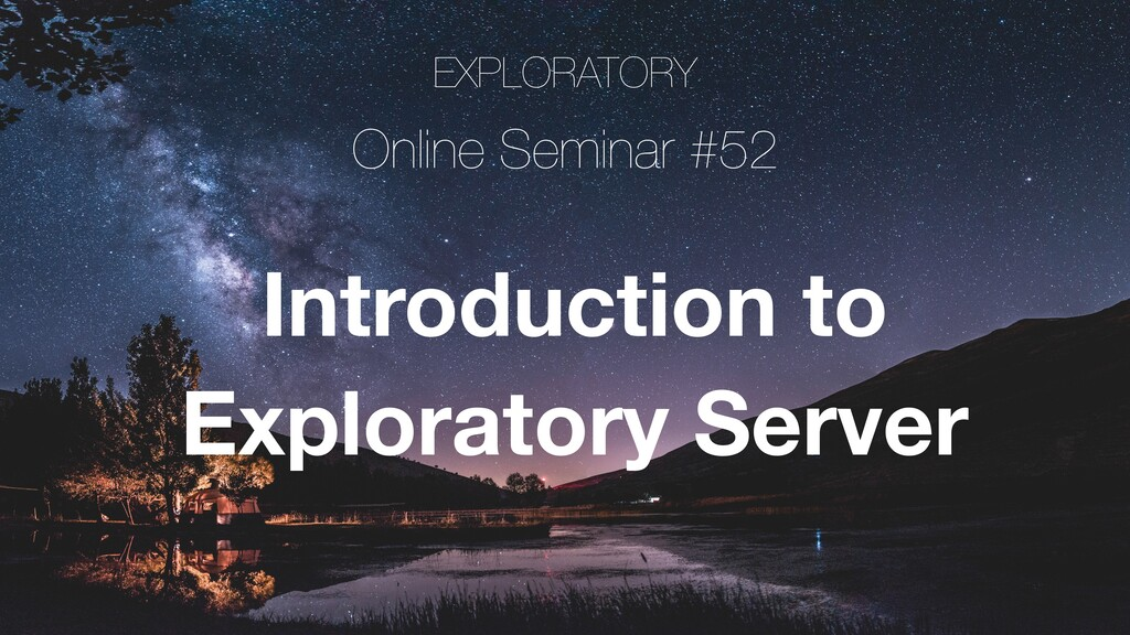 EXPLORATORY Online Seminar #52 Introduction to ...