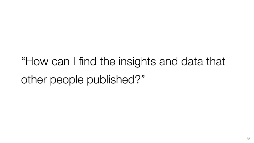 """85 """"How can I find the insights and data that ot..."""