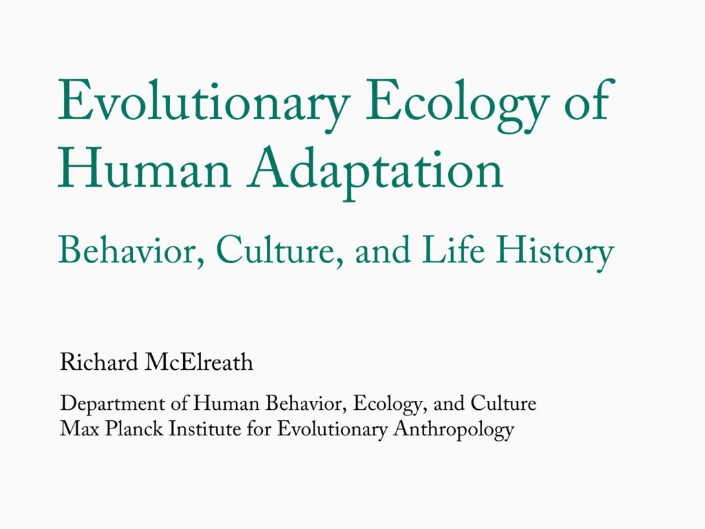 Evolutionary Ecology of Human Adaptation Richar...