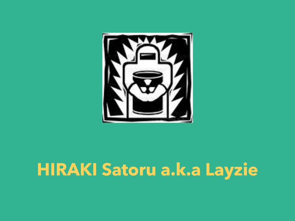 HIRAKI Satoru a.k.a Layzie