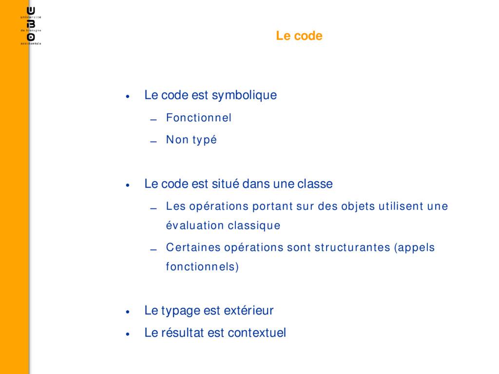 Le code • Le code est symbolique – Fonctionnel ...