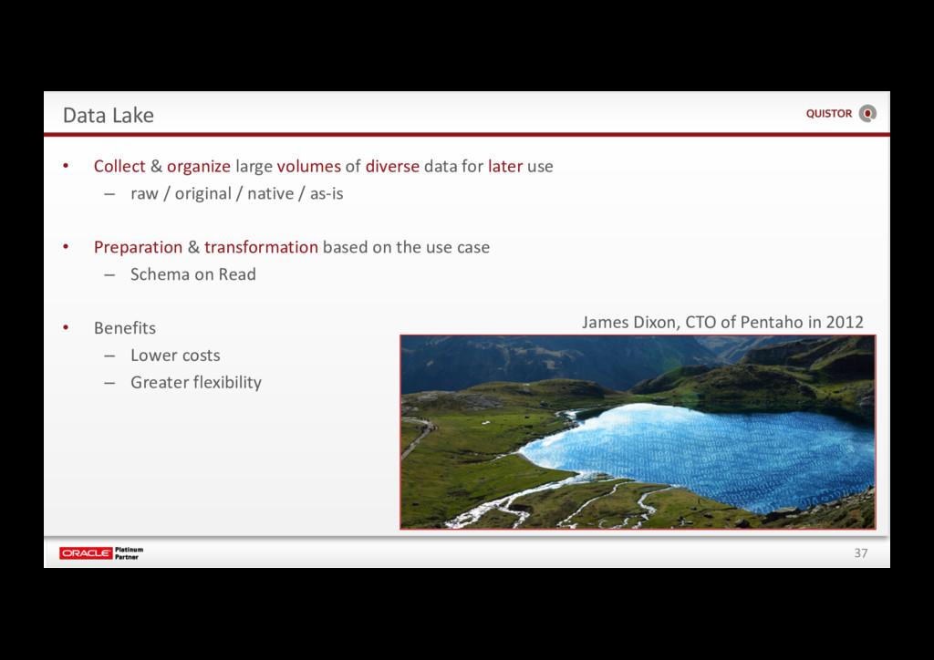 37 Data Lake • Collect & organize large volumes...