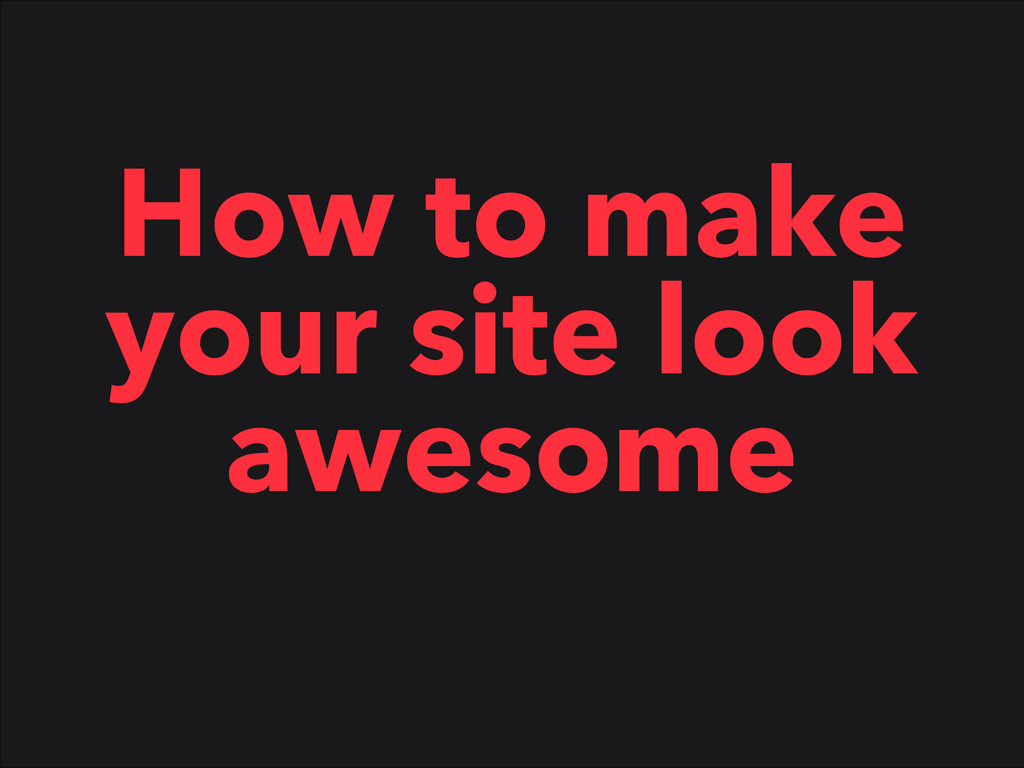 How to make your site look awesome
