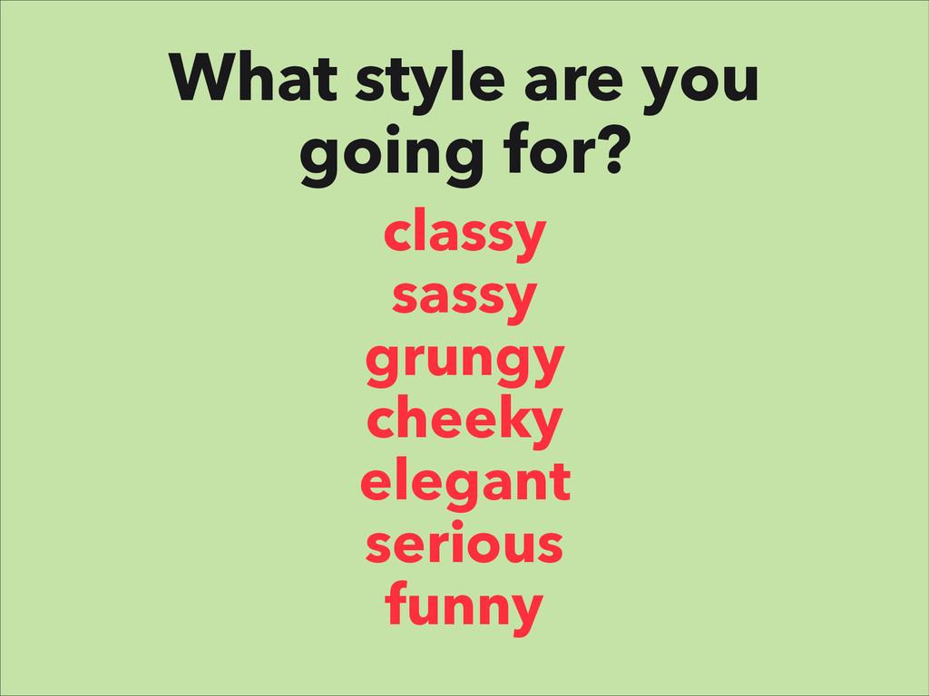 classy sassy grungy cheeky elegant serious funn...