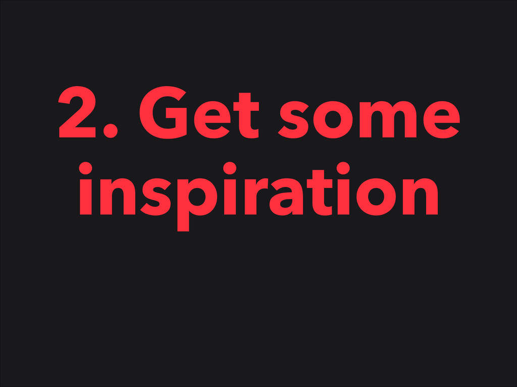2. Get some inspiration