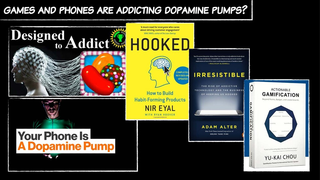 games and phones are addicting dopamine pumps?