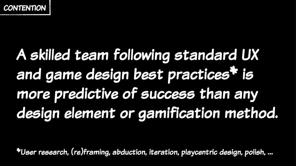 A skilled team following standard UX and game d...