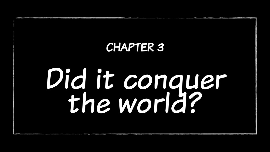 chapter 3 Did it conquer the world?