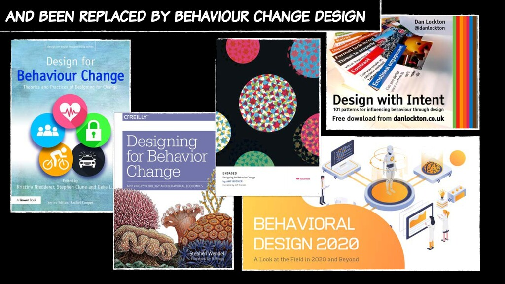 and been replaced by behaviour change design