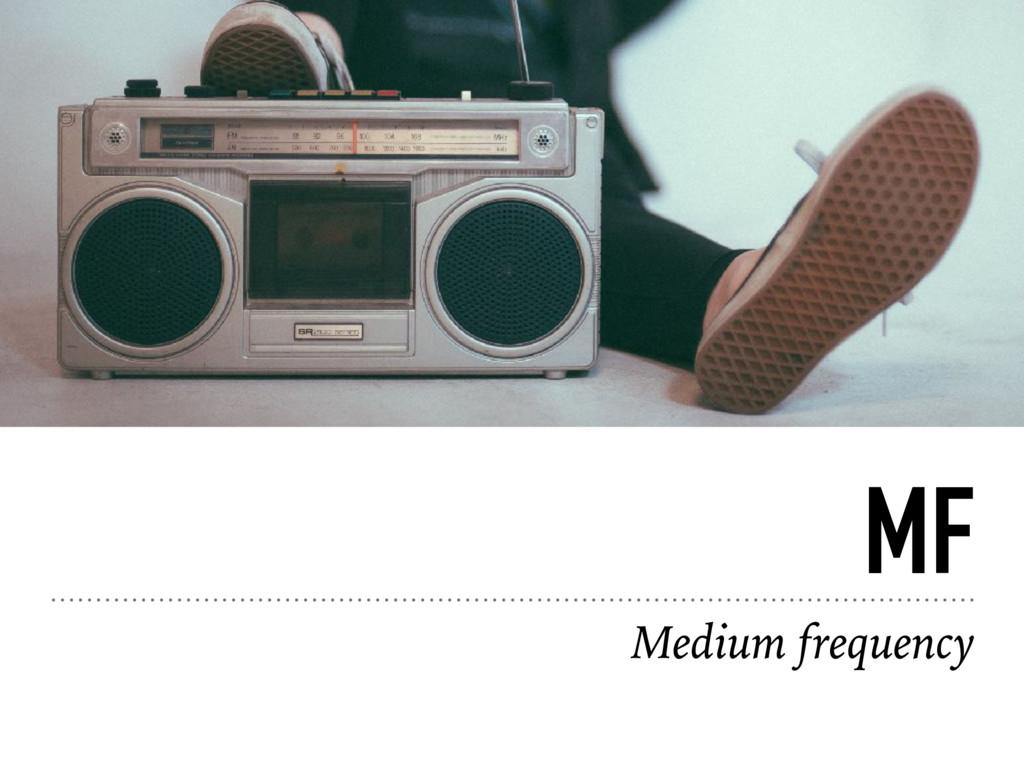 MF Medium frequency