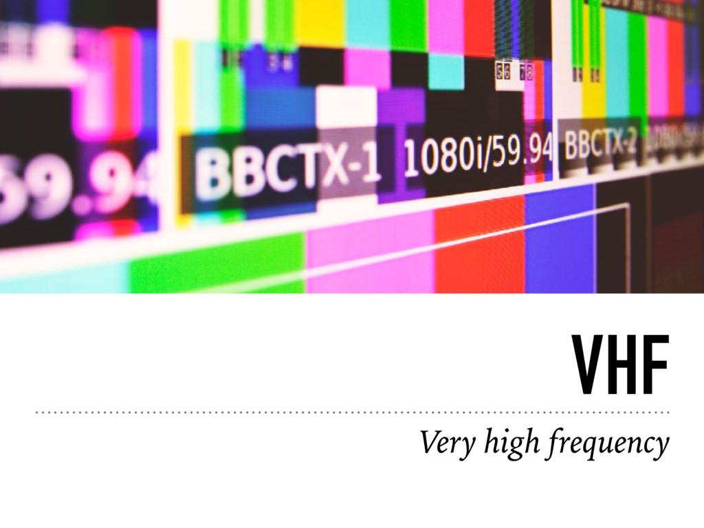 VHF Very high frequency