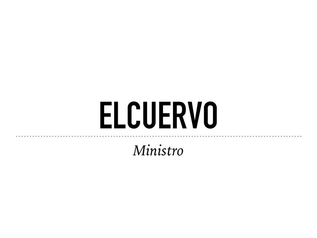 ELCUERVO Ministro