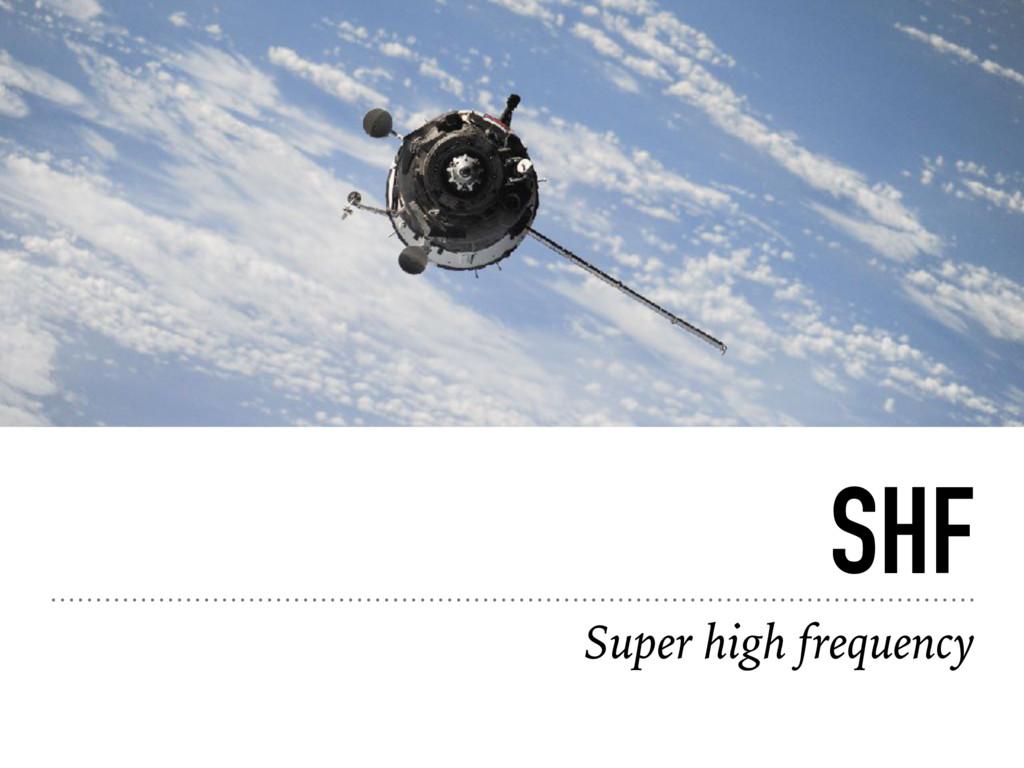 SHF Super high frequency