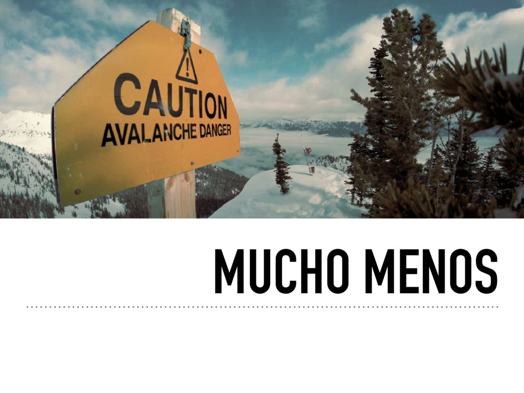 MUCHO MENOS