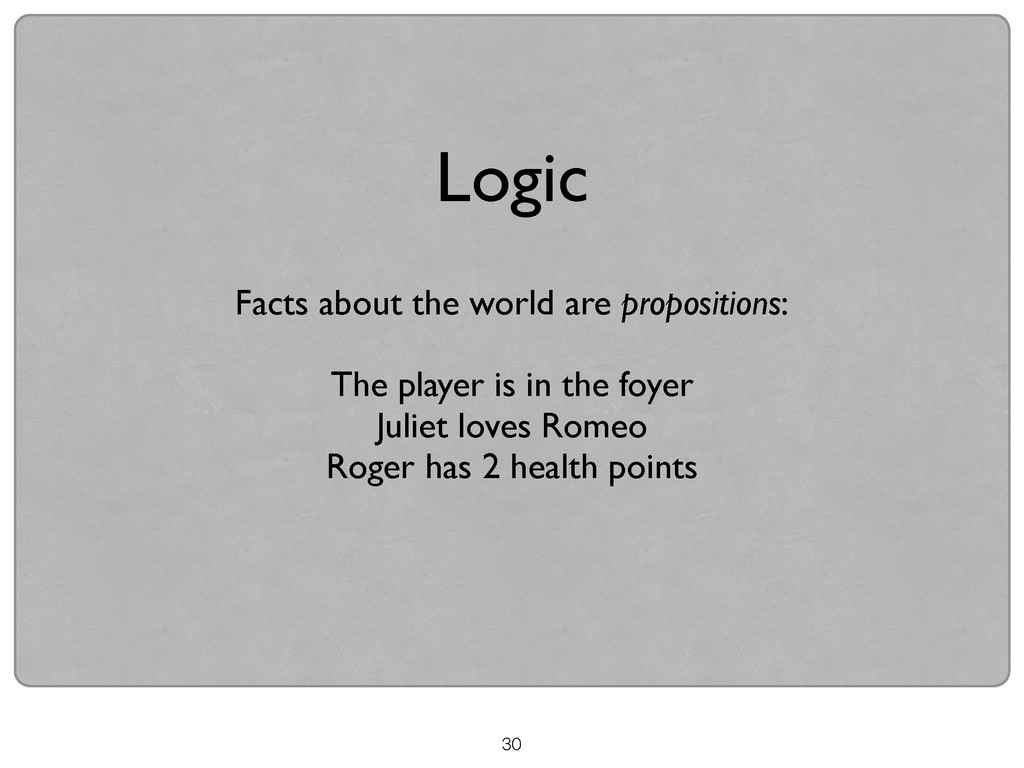 30 Logic Facts about the world are propositions...