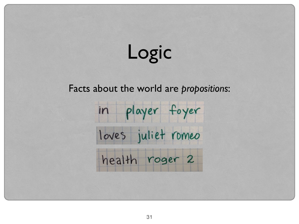 31 Facts about the world are propositions:  !...