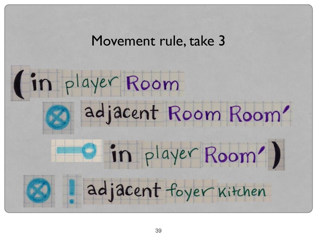 39 Movement rule, take 3