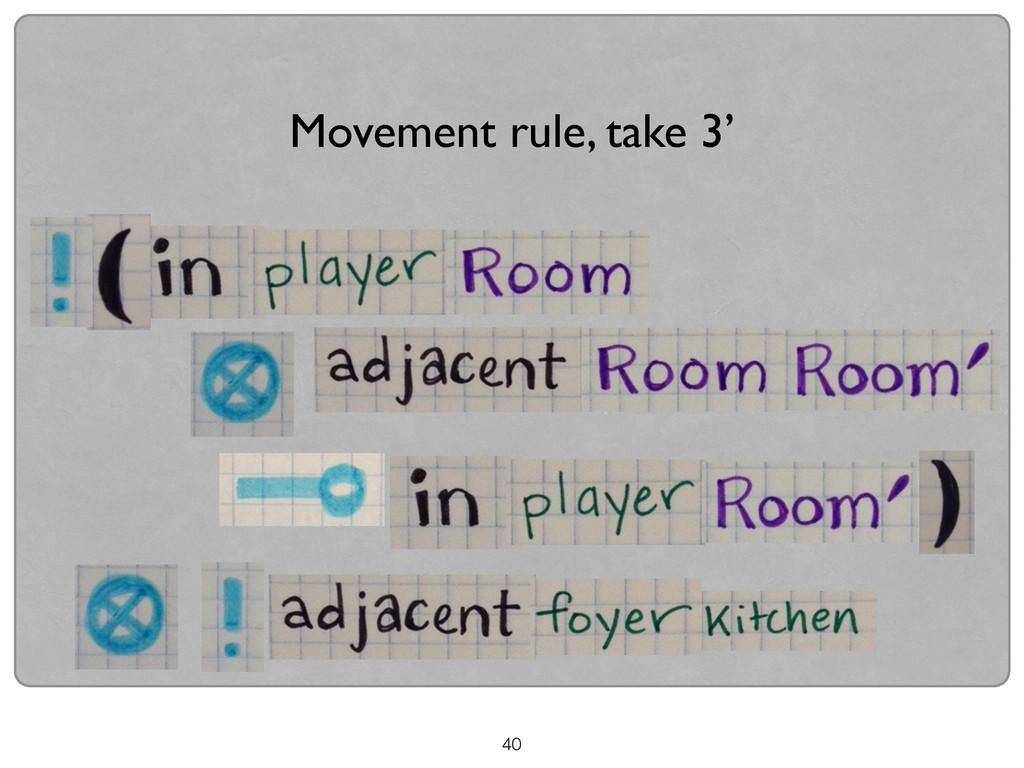 40 Movement rule, take 3'