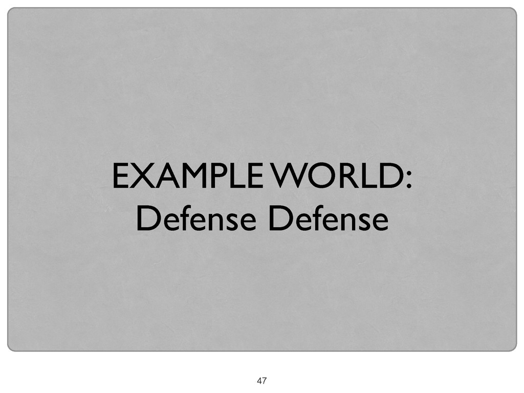 47 EXAMPLE WORLD:  Defense Defense