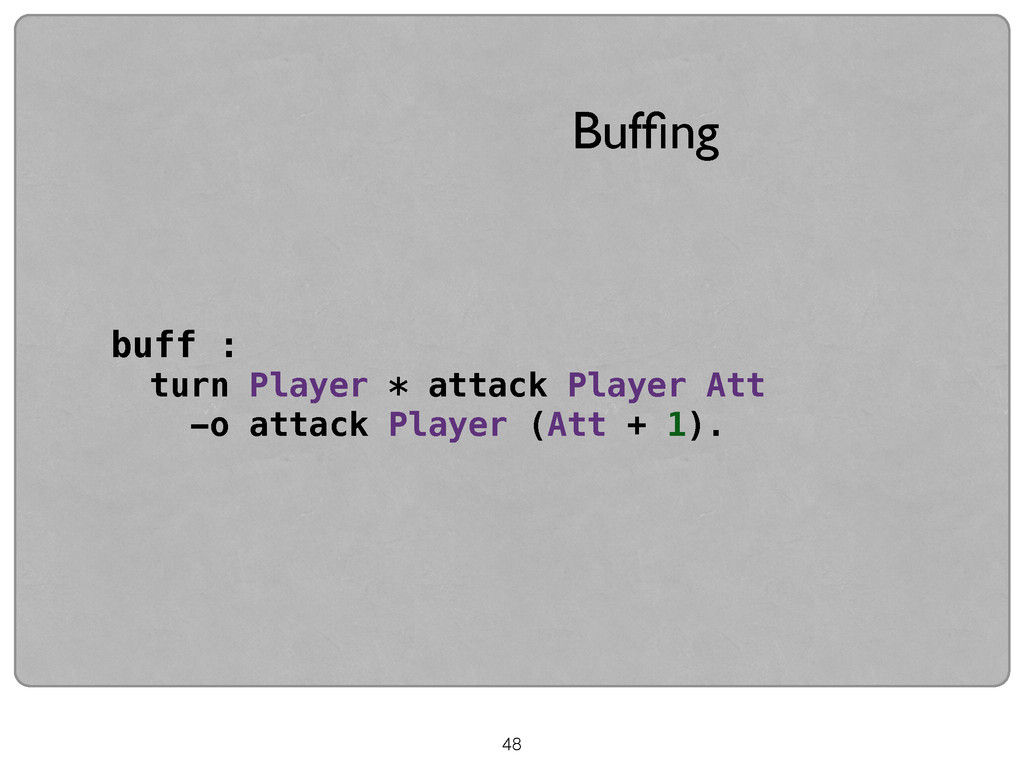 48 Buffing buff : turn Player * attack Player At...
